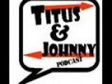 Titus & Johnny Podcast- Episode 2