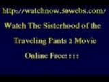 Watch The Sisterhood Of The Traveling Pants 2 Movie Online Free