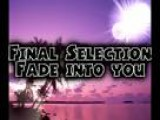 Final Selection - Fade Into You With Lyrics